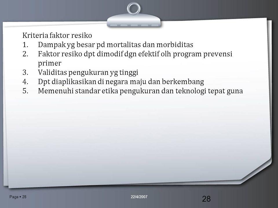 Page  28 Kriteria faktor resiko 1.Dampak yg besar pd mortalitas dan morbiditas 2.Faktor resiko dpt dimodif dgn efektif olh program prevensi primer 3.