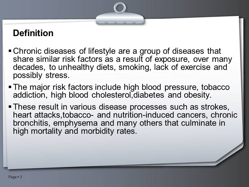 Page  3 Definition  Chronic diseases of lifestyle are a group of diseases that share similar risk factors as a result of exposure, over many decades