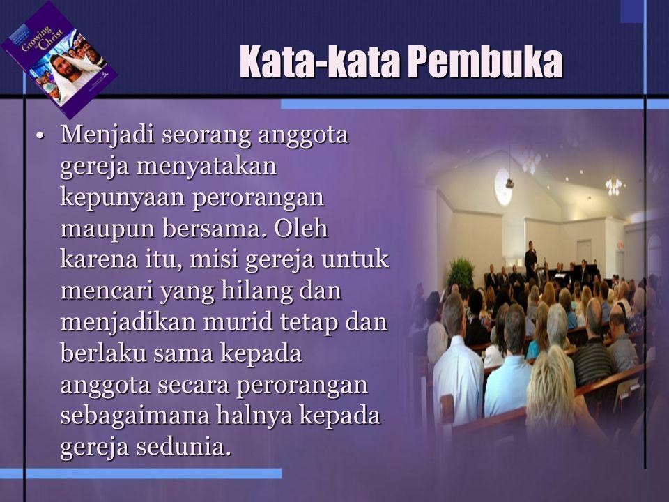 Kata-kata Pembuka Menjadi seorang anggota gereja menyatakan kepunyaan perorangan maupun bersama. Oleh karena itu, misi gereja untuk mencari yang hilan