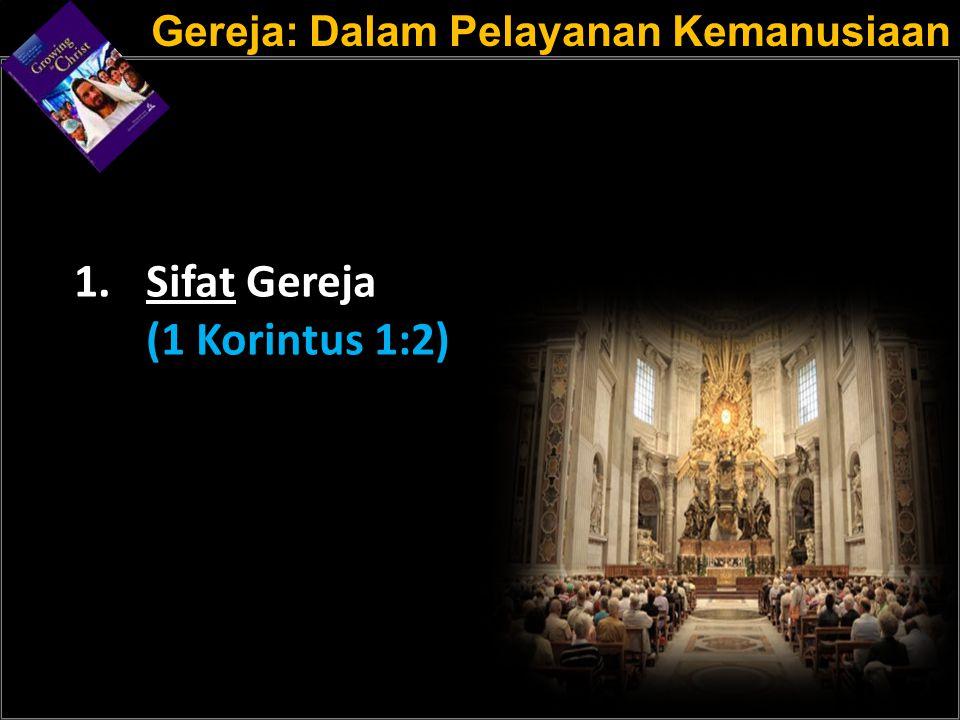 a a 1. Sifat Gereja (1 Korintus 1:2) Gereja: Dalam Pelayanan Kemanusiaan