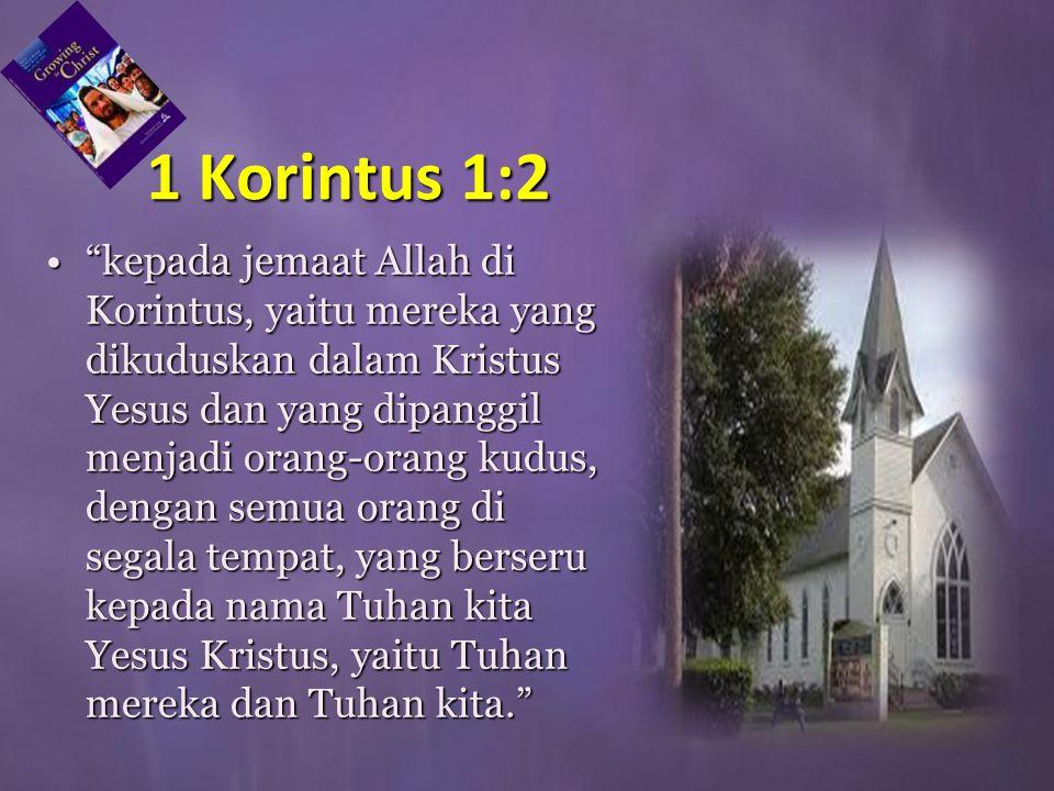 """1 Korintus 1:2 """"kepada jemaat Allah di Korintus, yaitu mereka yang dikuduskan dalam Kristus Yesus dan yang dipanggil menjadi orang-orang kudus, dengan"""