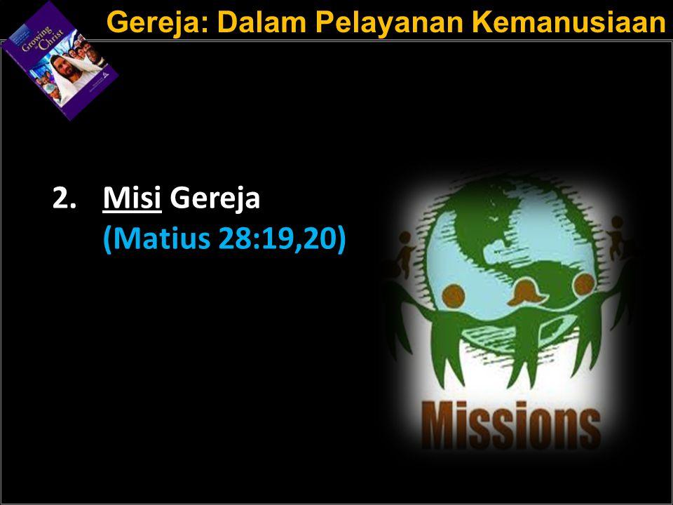 a a 2.Misi Gereja (Matius 28:19,20) Gereja: Dalam Pelayanan Kemanusiaan