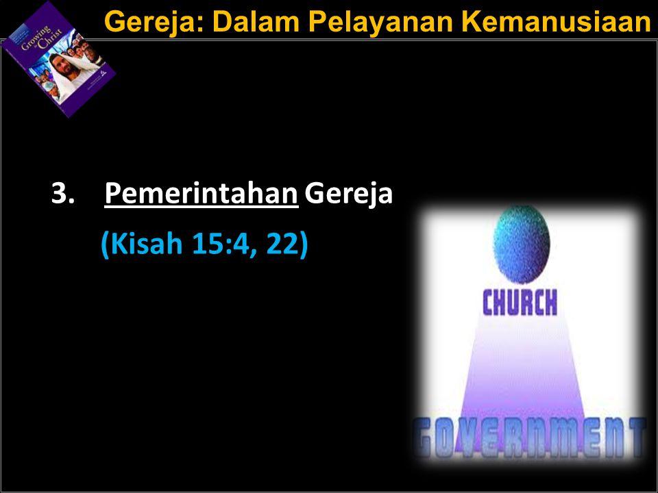 a a 3.Pemerintahan Gereja (Kisah 15:4, 22) Gereja: Dalam Pelayanan Kemanusiaan