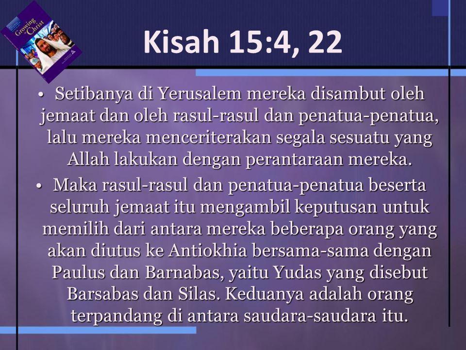 Kisah 15:4, 22 Setibanya di Yerusalem mereka disambut oleh jemaat dan oleh rasul-rasul dan penatua-penatua, lalu mereka menceriterakan segala sesuatu