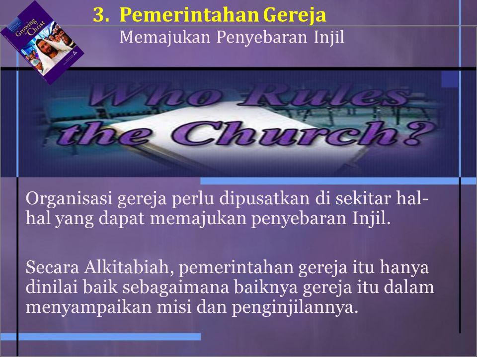 Organisasi gereja perlu dipusatkan di sekitar hal- hal yang dapat memajukan penyebaran Injil. Secara Alkitabiah, pemerintahan gereja itu hanya dinilai