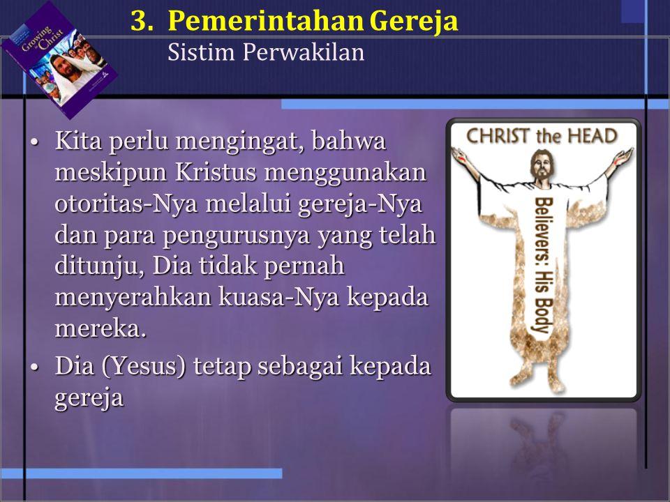 Kita perlu mengingat, bahwa meskipun Kristus menggunakan otoritas-Nya melalui gereja-Nya dan para pengurusnya yang telah ditunju, Dia tidak pernah men