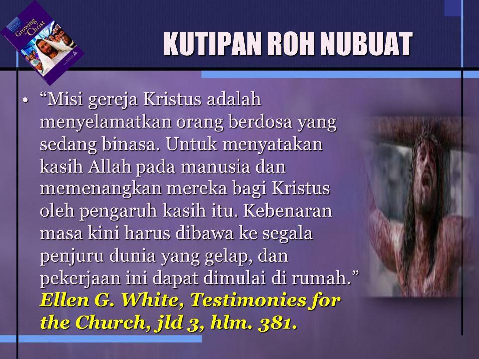 "KUTIPAN ROH NUBUAT ""Misi gereja Kristus adalah menyelamatkan orang berdosa yang sedang binasa. Untuk menyatakan kasih Allah pada manusia dan memenangk"
