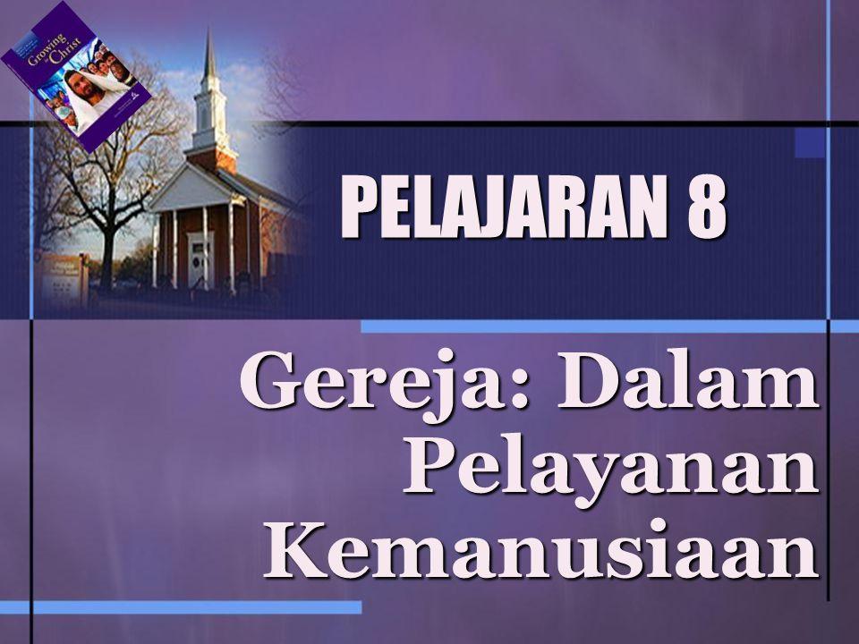 PELAJARAN 8 Gereja: Dalam Pelayanan Kemanusiaan