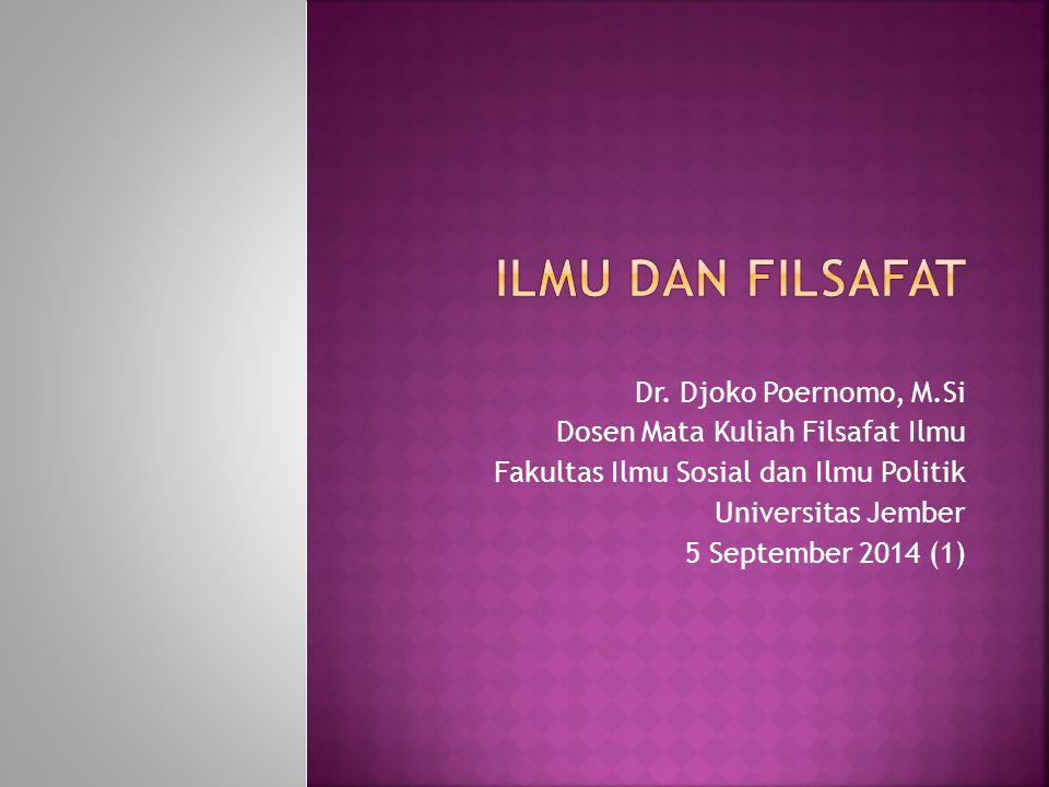 Dr. Djoko Poernomo, M.Si Dosen Mata Kuliah Filsafat Ilmu Fakultas Ilmu Sosial dan Ilmu Politik Universitas Jember 5 September 2014 (1)