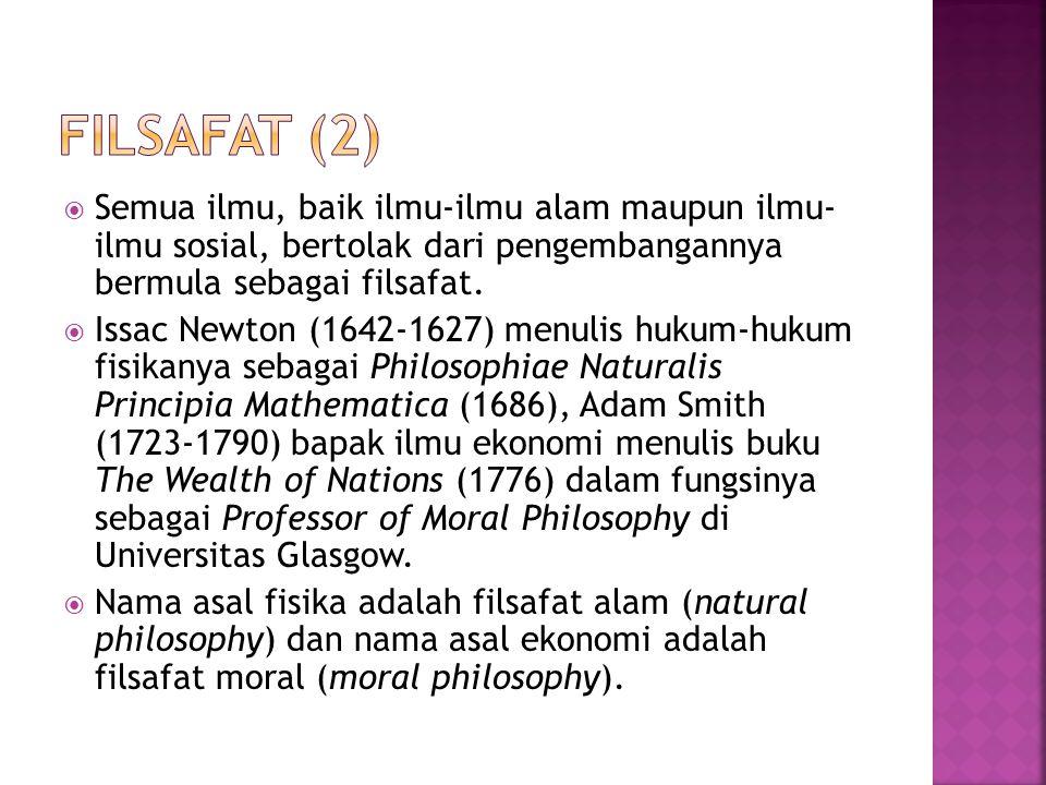  Semua ilmu, baik ilmu-ilmu alam maupun ilmu- ilmu sosial, bertolak dari pengembangannya bermula sebagai filsafat.  Issac Newton (1642-1627) menulis