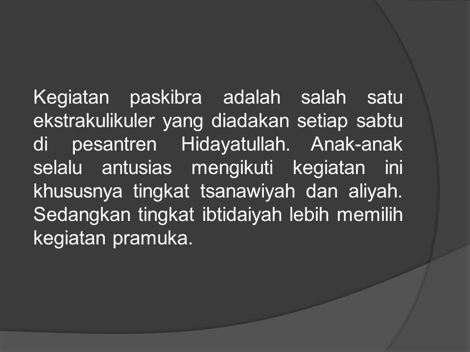 Kegiatan paskibra adalah salah satu ekstrakulikuler yang diadakan setiap sabtu di pesantren Hidayatullah.