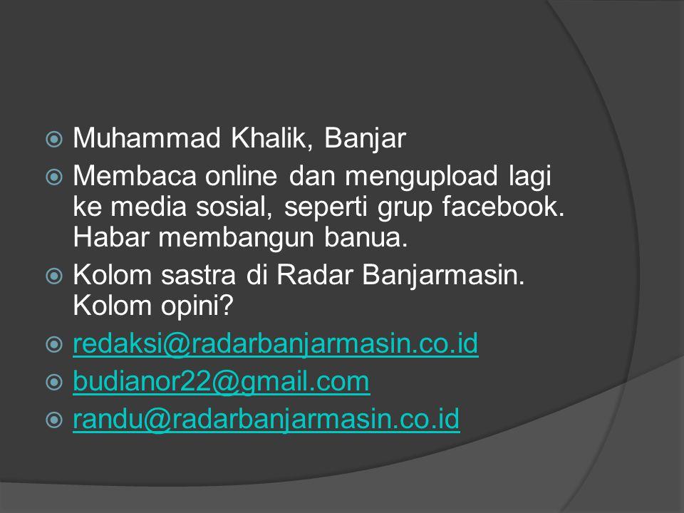  Muhammad Khalik, Banjar  Membaca online dan mengupload lagi ke media sosial, seperti grup facebook.