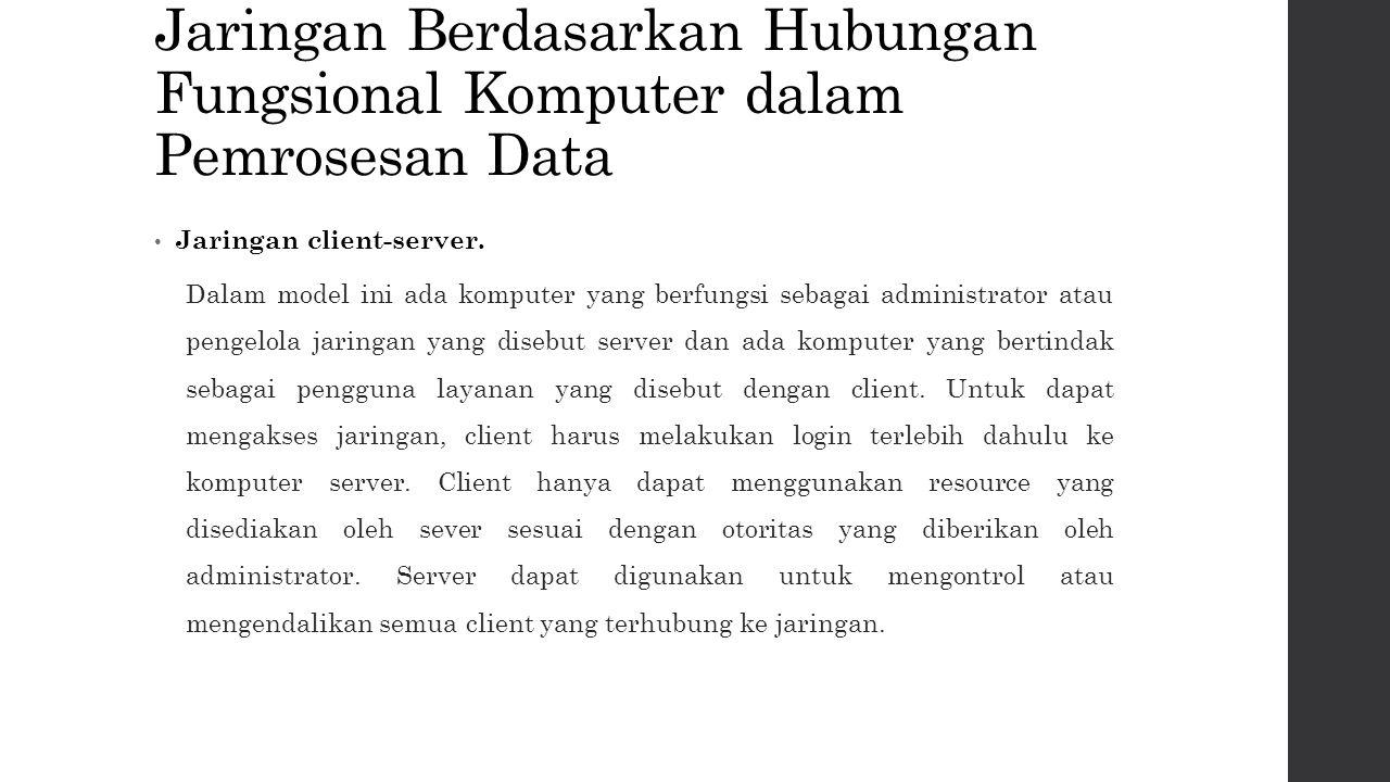 Jenis layanan client-server File Server, memberikan layanan fungsi pengelolaan file.