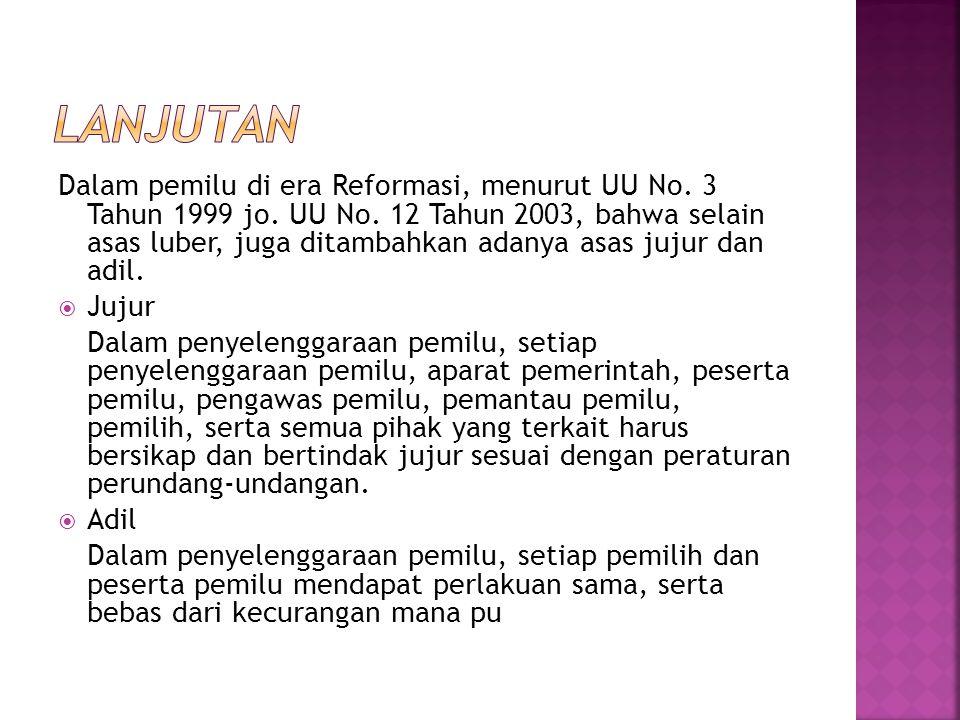 Dalam pemilu di era Reformasi, menurut UU No. 3 Tahun 1999 jo. UU No. 12 Tahun 2003, bahwa selain asas luber, juga ditambahkan adanya asas jujur dan a