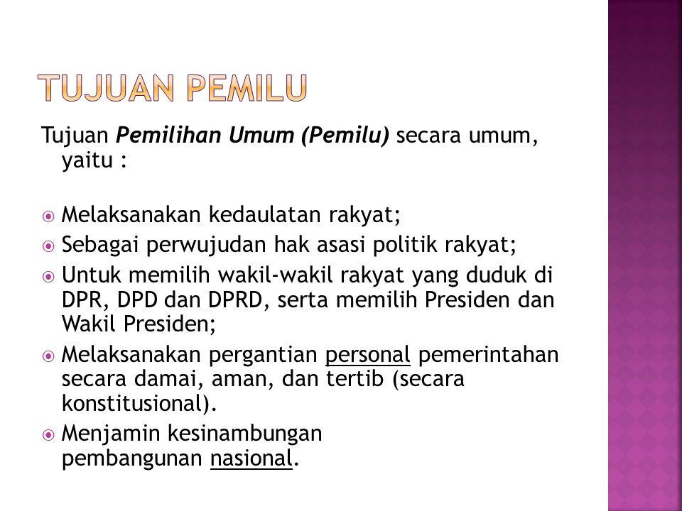 Tujuan Pemilihan Umum (Pemilu) secara umum, yaitu :  Melaksanakan kedaulatan rakyat;  Sebagai perwujudan hak asasi politik rakyat;  Untuk memilih w