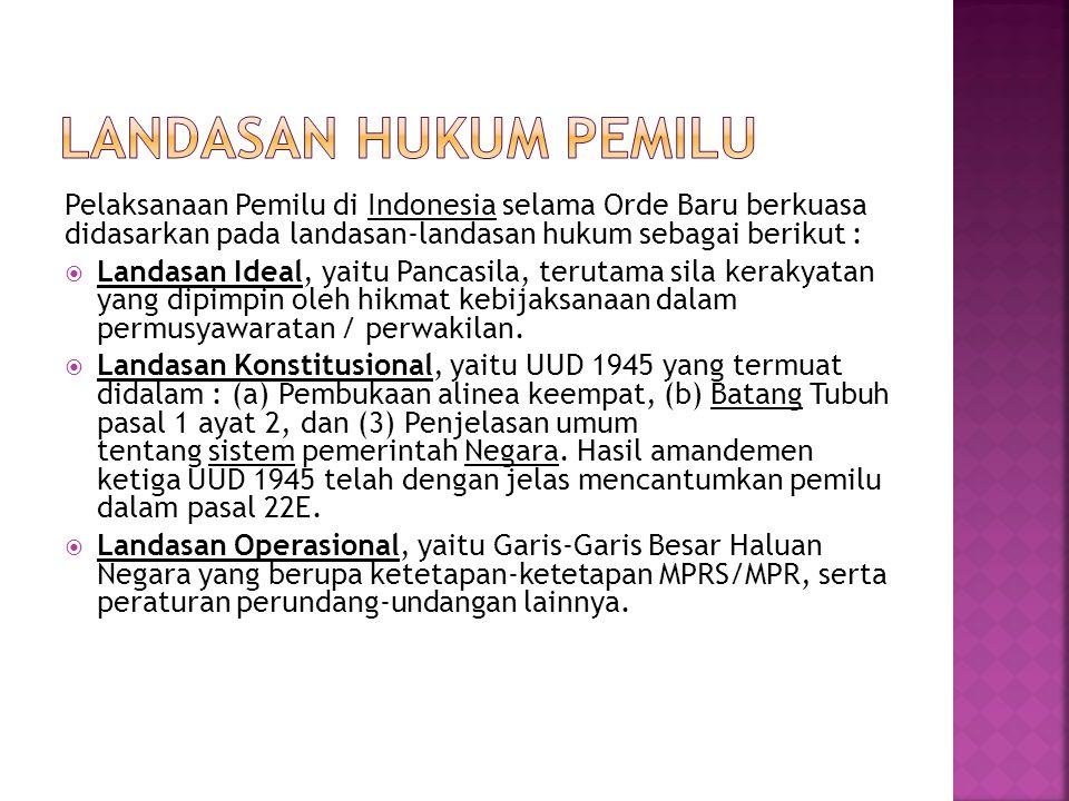 Pelaksanaan Pemilu di Indonesia selama Orde Baru berkuasa didasarkan pada landasan-landasan hukum sebagai berikut :  Landasan Ideal, yaitu Pancasila,