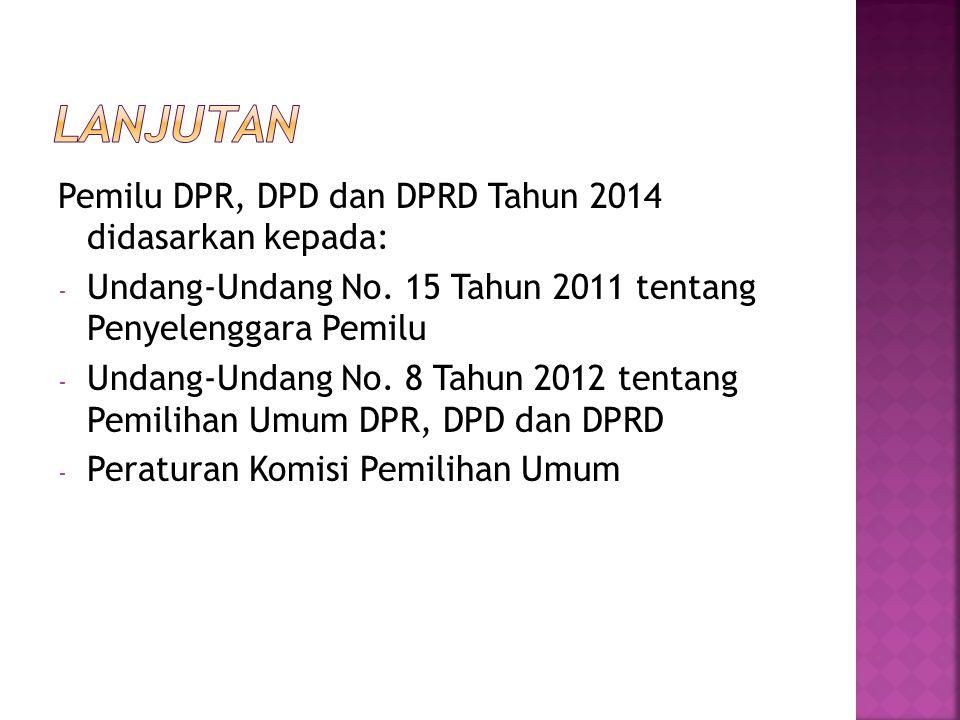 Pemilu DPR, DPD dan DPRD Tahun 2014 didasarkan kepada: - Undang-Undang No. 15 Tahun 2011 tentang Penyelenggara Pemilu - Undang-Undang No. 8 Tahun 2012