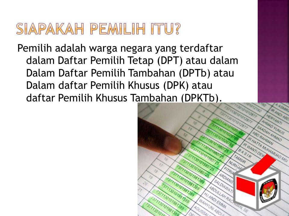 Pemilih adalah warga negara yang terdaftar dalam Daftar Pemilih Tetap (DPT) atau dalam Dalam Daftar Pemilih Tambahan (DPTb) atau Dalam daftar Pemilih