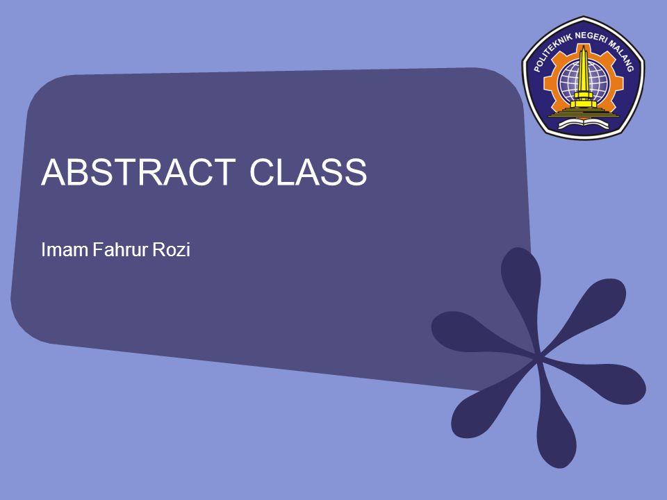ABSTRACT CLASS Abstract class adalah class yang mempunyai setidaknya satu abstract method.