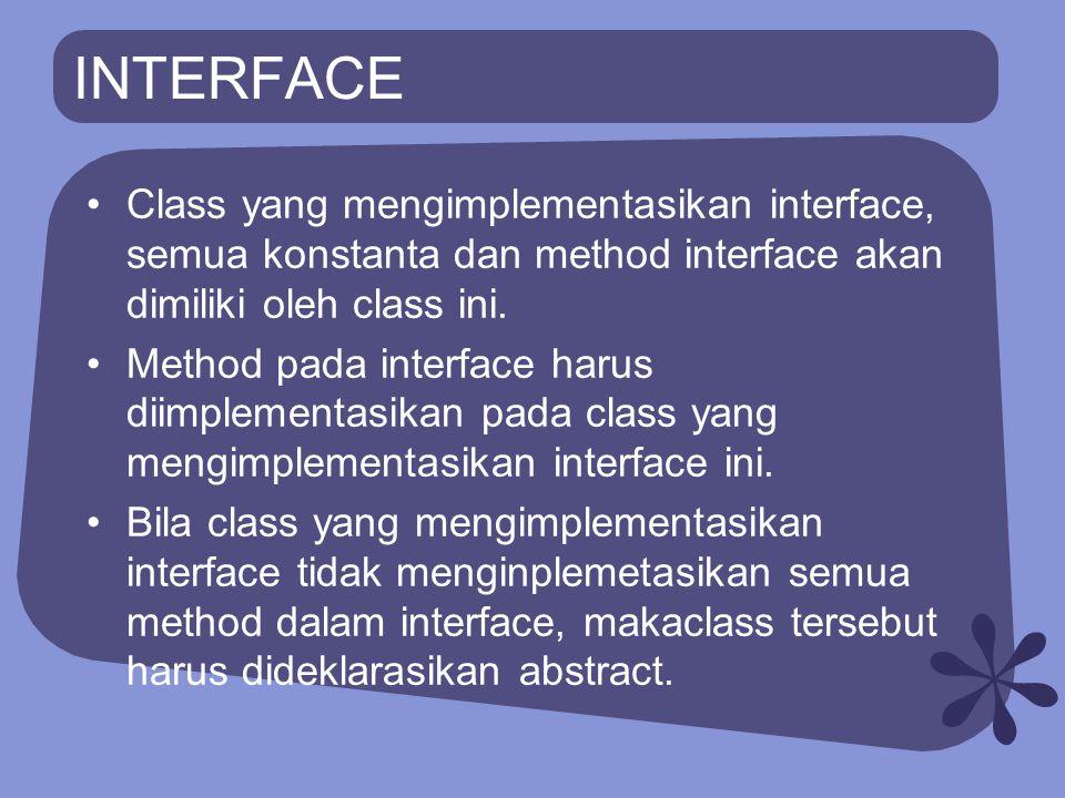INTERFACE Class yang mengimplementasikan interface, semua konstanta dan method interface akan dimiliki oleh class ini. Method pada interface harus dii