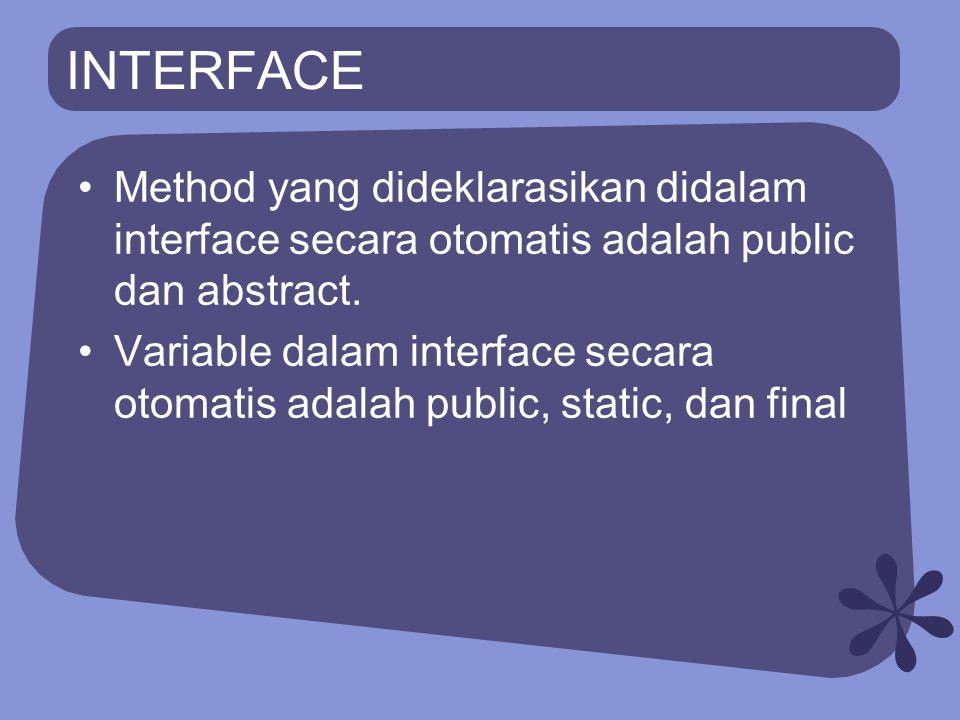 INTERFACE Method yang dideklarasikan didalam interface secara otomatis adalah public dan abstract. Variable dalam interface secara otomatis adalah pub