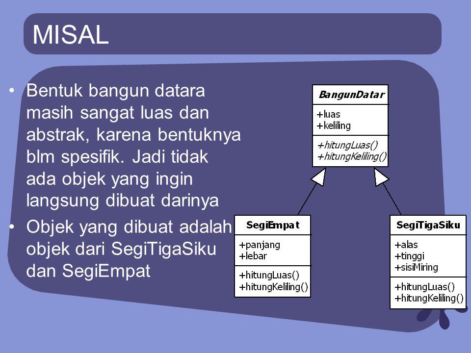 DEKLARASI ABSTRACT CLASS Dengan menuliskan keyword abstract didepan keyword class Contoh: public abstact class BangunDatar{ }