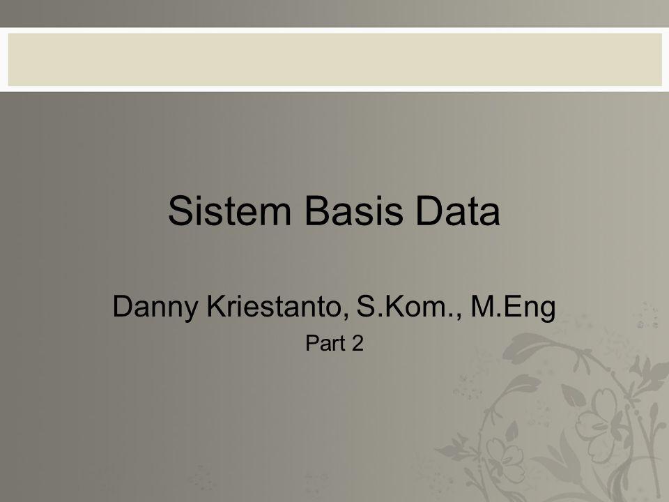 Sistem Basis Data Danny Kriestanto, S.Kom., M.Eng Part 2