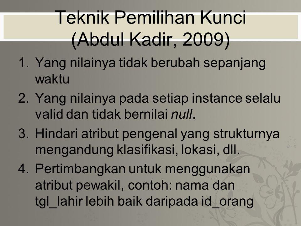 Teknik Pemilihan Kunci (Abdul Kadir, 2009) 1.Yang nilainya tidak berubah sepanjang waktu 2.Yang nilainya pada setiap instance selalu valid dan tidak bernilai null.