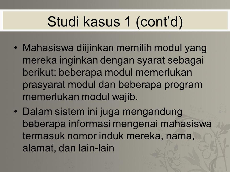 Studi kasus 1 (cont'd) Mahasiswa diijinkan memilih modul yang mereka inginkan dengan syarat sebagai berikut: beberapa modul memerlukan prasyarat modul dan beberapa program memerlukan modul wajib.