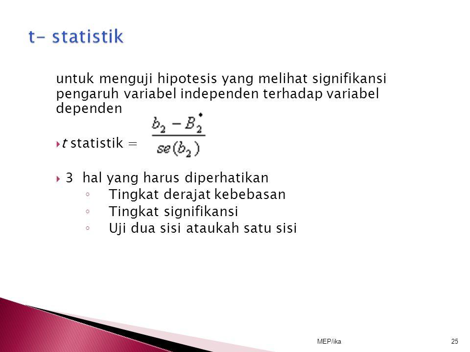 MEP/ika25 untuk menguji hipotesis yang melihat signifikansi pengaruh variabel independen terhadap variabel dependen  t statistik =  3 hal yang harus