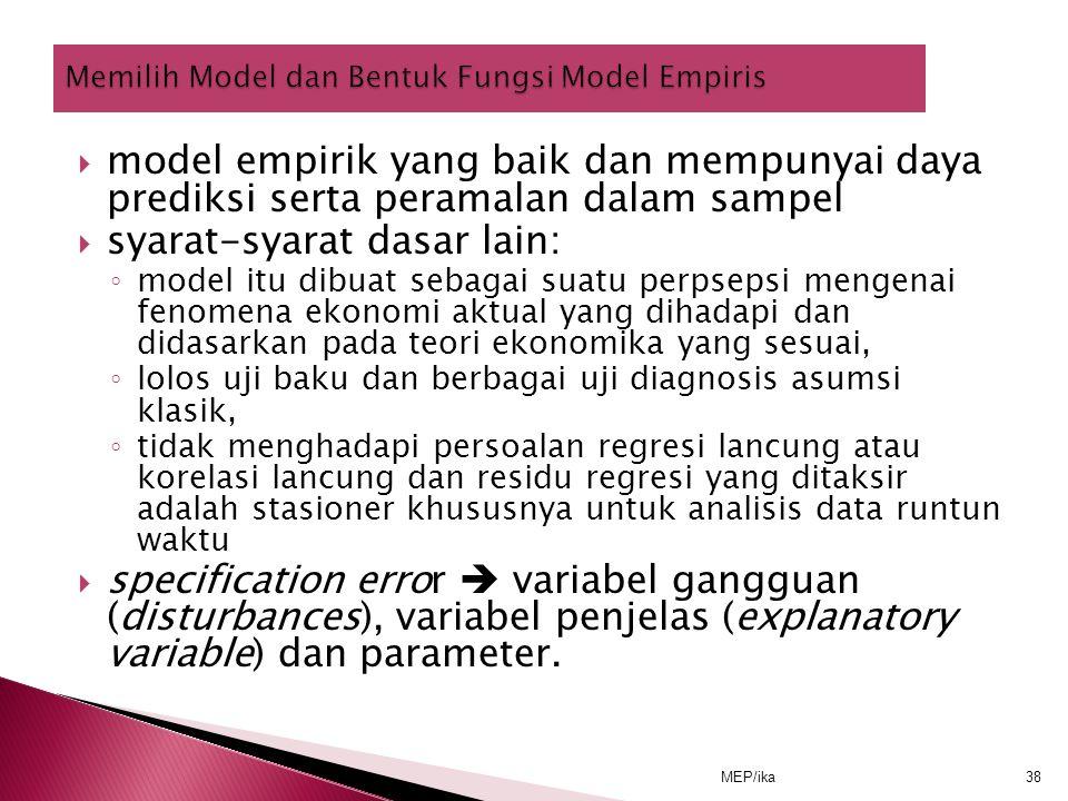 MEP/ika38  model empirik yang baik dan mempunyai daya prediksi serta peramalan dalam sampel  syarat-syarat dasar lain: ◦ model itu dibuat sebagai su