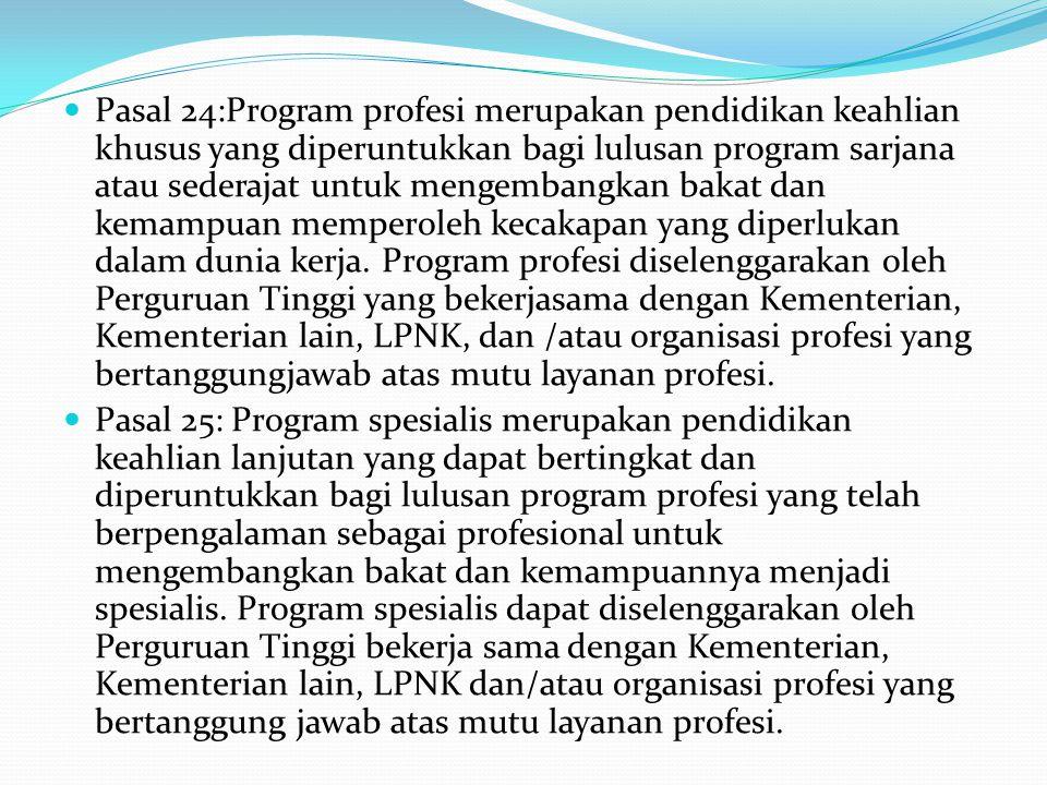 Pasal 24:Program profesi merupakan pendidikan keahlian khusus yang diperuntukkan bagi lulusan program sarjana atau sederajat untuk mengembangkan bakat