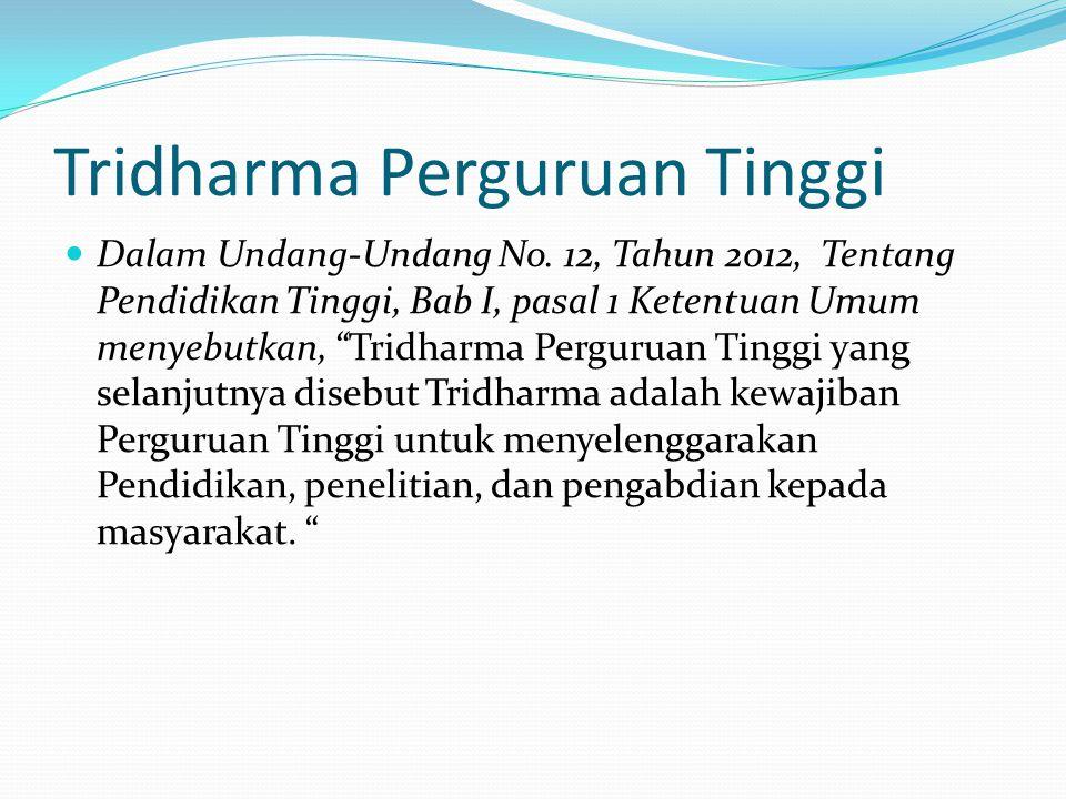 "Tridharma Perguruan Tinggi Dalam Undang-Undang No. 12, Tahun 2012, Tentang Pendidikan Tinggi, Bab I, pasal 1 Ketentuan Umum menyebutkan, ""Tridharma Pe"