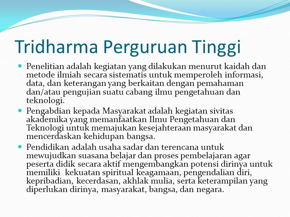 Tridharma Perguruan Tinggi Penelitian adalah kegiatan yang dilakukan menurut kaidah dan metode ilmiah secara sistematis untuk memperoleh informasi, da