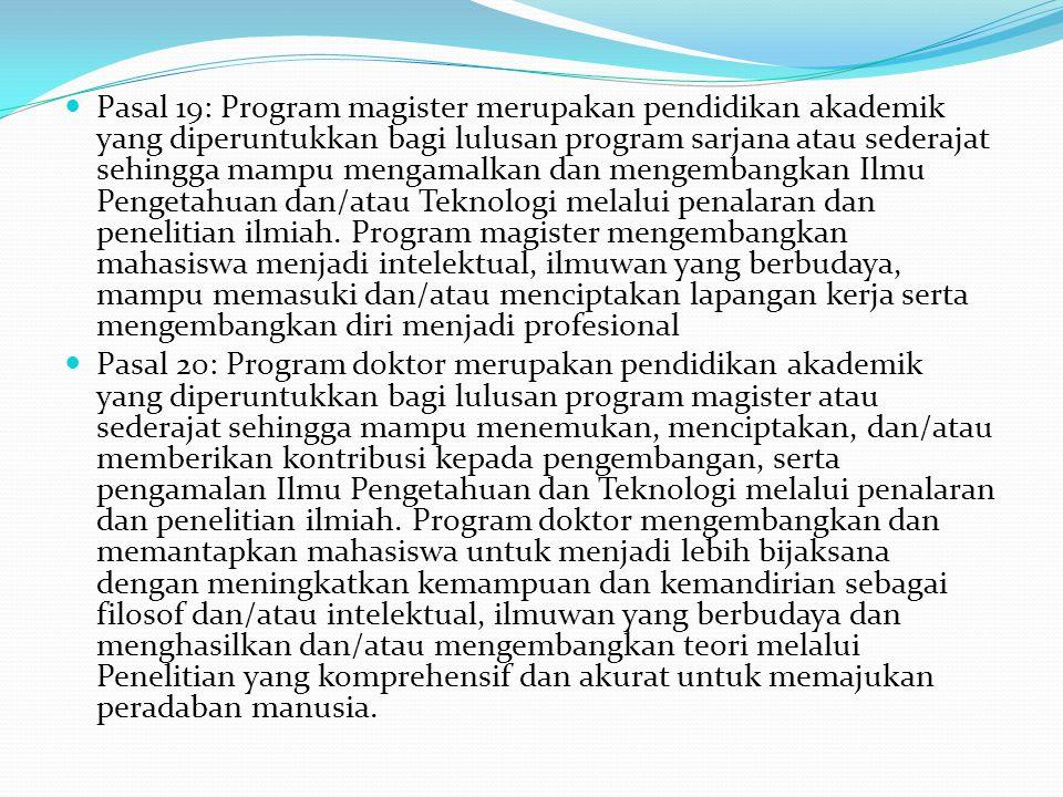Pasal 19: Program magister merupakan pendidikan akademik yang diperuntukkan bagi lulusan program sarjana atau sederajat sehingga mampu mengamalkan dan