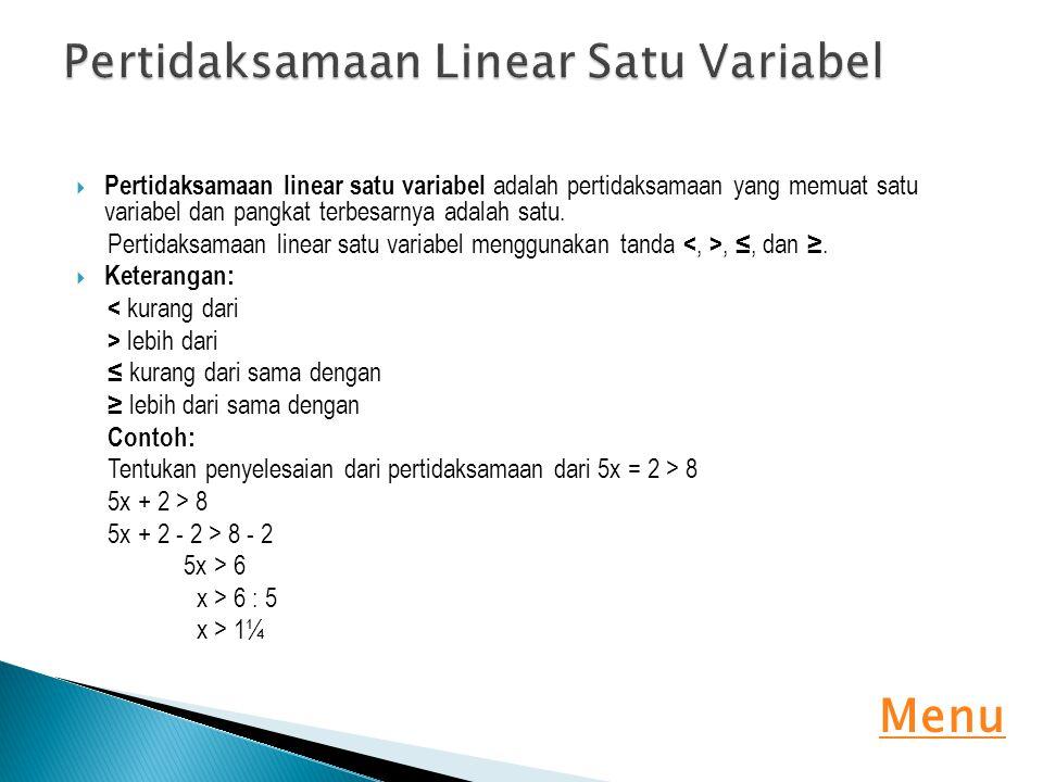  Pertidaksamaan linear satu variabel adalah pertidaksamaan yang memuat satu variabel dan pangkat terbesarnya adalah satu. Pertidaksamaan linear satu