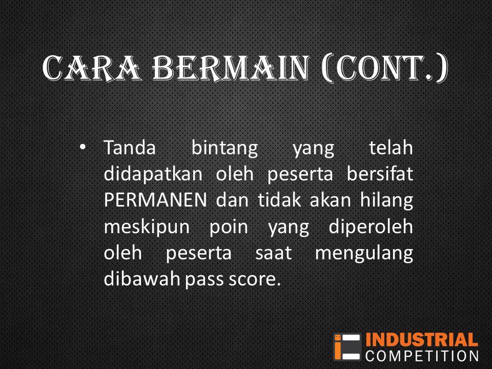 CARA BERMAIN (CONT.) Tanda bintang yang telah didapatkan oleh peserta bersifat PERMANEN dan tidak akan hilang meskipun poin yang diperoleh oleh peserta saat mengulang dibawah pass score.