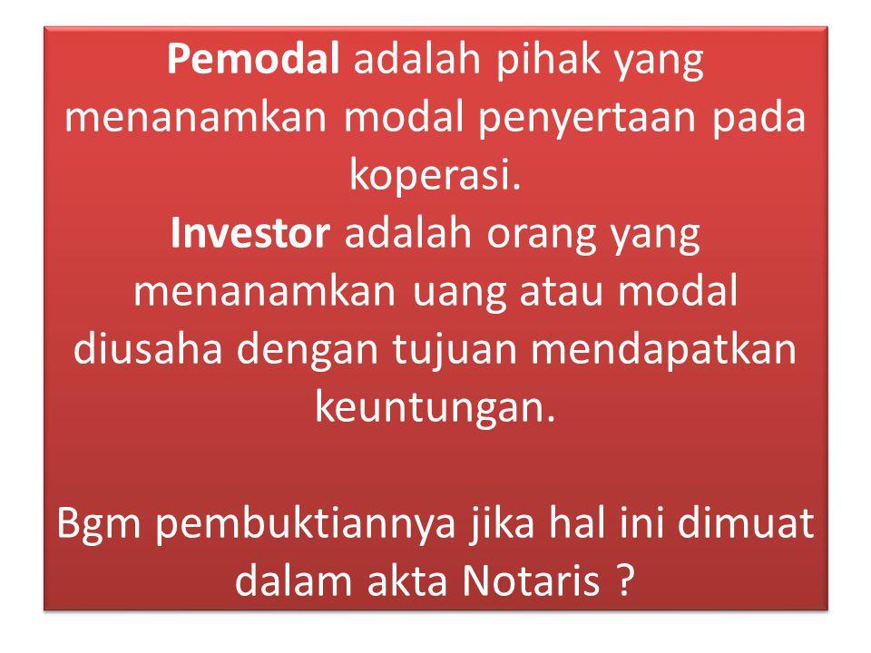 Pemodal adalah pihak yang menanamkan modal penyertaan pada koperasi. Investor adalah orang yang menanamkan uang atau modal diusaha dengan tujuan menda