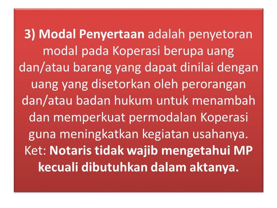 3) Modal Penyertaan adalah penyetoran modal pada Koperasi berupa uang dan/atau barang yang dapat dinilai dengan uang yang disetorkan oleh perorangan d