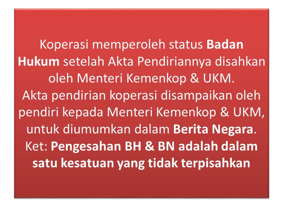 Koperasi memperoleh status Badan Hukum setelah Akta Pendiriannya disahkan oleh Menteri Kemenkop & UKM. Akta pendirian koperasi disampaikan oleh pendir