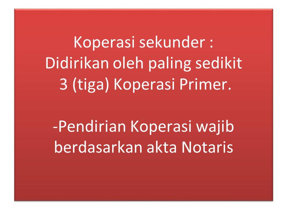 Pembentukan koperasi baik Primer atau Sekunder : dilakukan dengan rapat persiapan pembentukan koperasi oleh pendiri atau kuasanya.