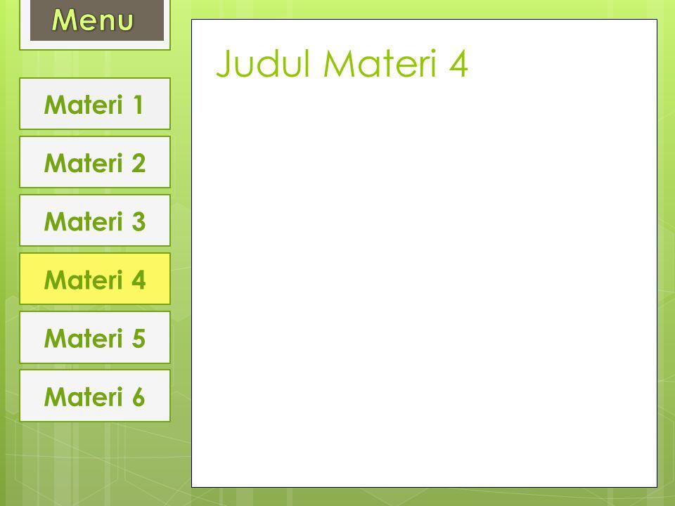 Judul Materi 4 Materi 1 Materi 2 Materi 3 Materi 4 Materi 5 Materi 6