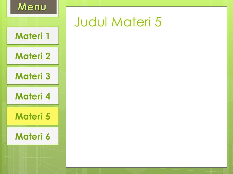 Judul Materi 5 Materi 1 Materi 2 Materi 3 Materi 4 Materi 5 Materi 6