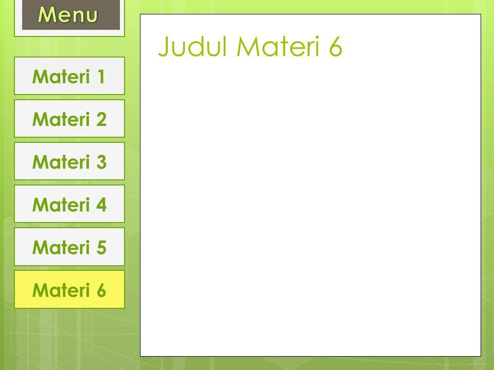 Judul Materi 6 Materi 1 Materi 2 Materi 3 Materi 4 Materi 5 Materi 6