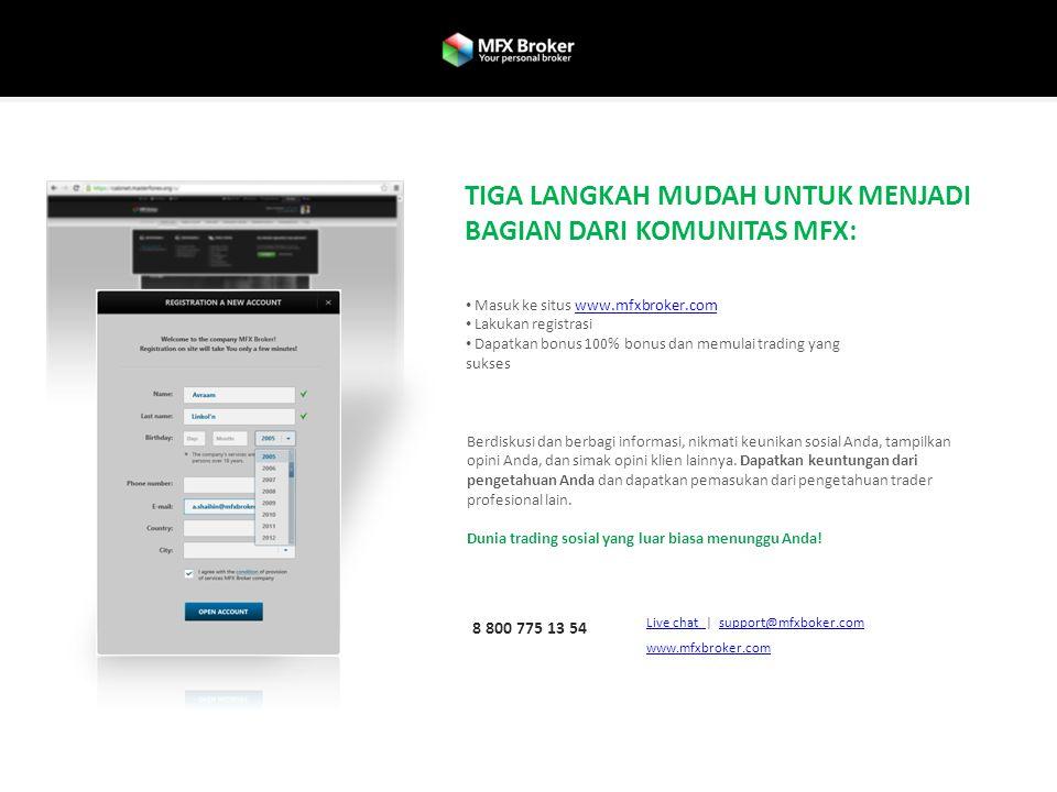 Masuk ke situs www.mfxbroker.comwww.mfxbroker.com Lakukan registrasi Dapatkan bonus 100% bonus dan memulai trading yang sukses TIGA LANGKAH MUDAH UNTU