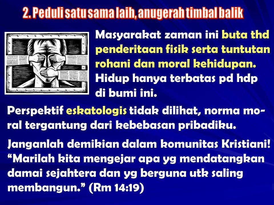 Masyarakat zaman ini buta thd penderitaan fisik serta tuntutan rohani dan moral kehidupan. Hidup hanya terbatas pd hdp di bumi ini. Perspektif eskatol