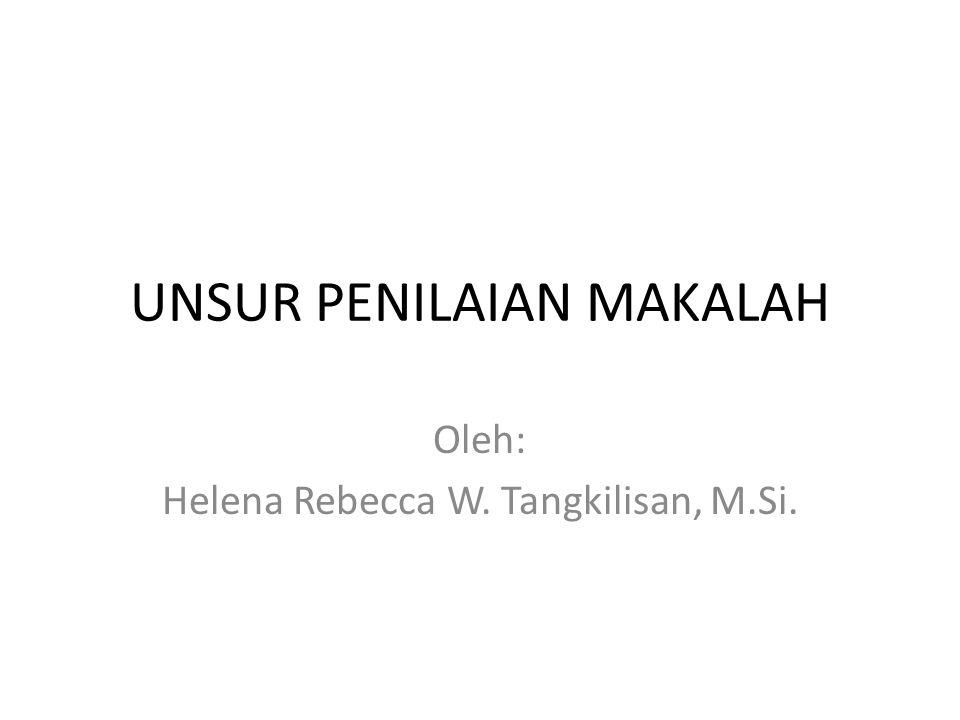 UNSUR PENILAIAN MAKALAH Oleh: Helena Rebecca W. Tangkilisan, M.Si.