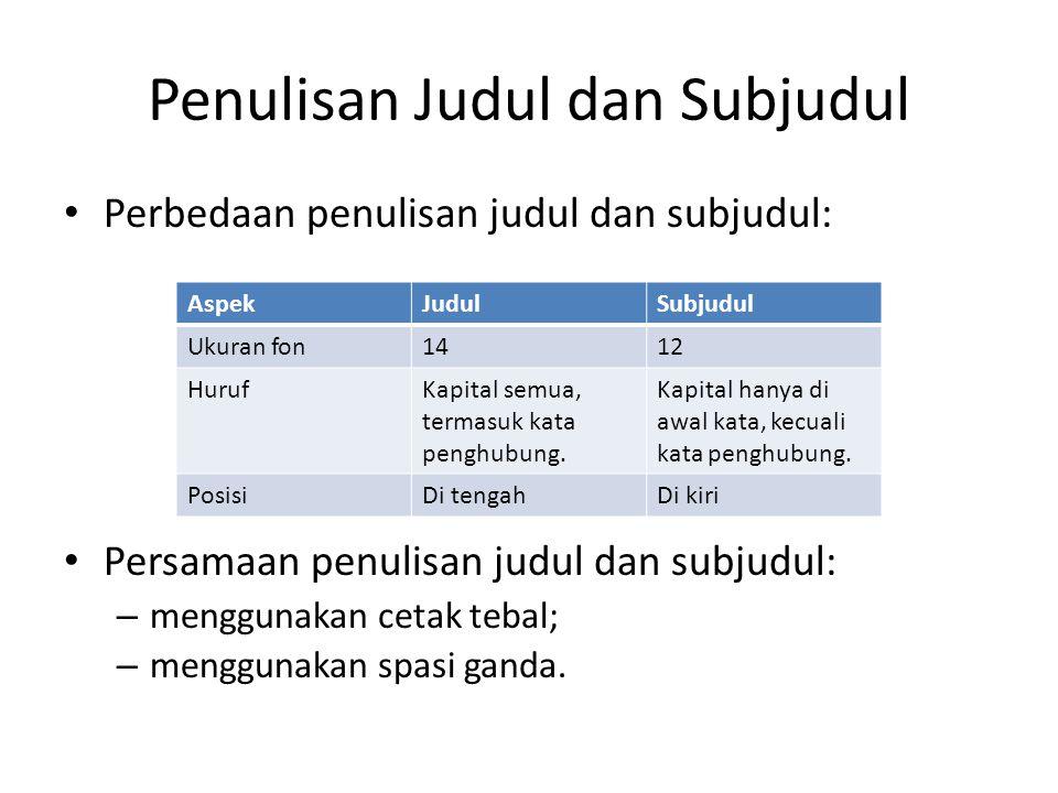 Penulisan Judul dan Subjudul Perbedaan penulisan judul dan subjudul: Persamaan penulisan judul dan subjudul: – menggunakan cetak tebal; – menggunakan
