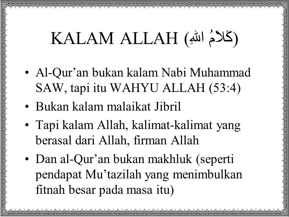 KALAM ALLAH ( كَلاَمُ اللهِ ) Al-Qur'an bukan kalam Nabi Muhammad SAW, tapi itu WAHYU ALLAH (53:4) Bukan kalam malaikat Jibril Tapi kalam Allah, kalim