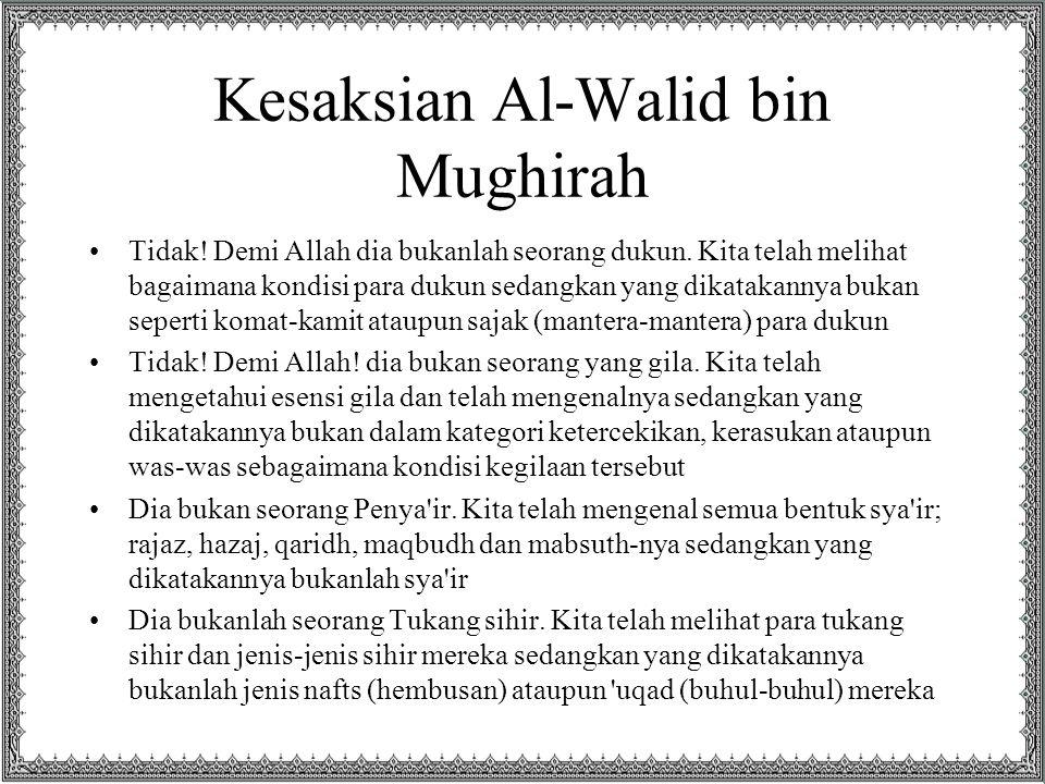Kesaksian Al-Walid bin Mughirah Tidak! Demi Allah dia bukanlah seorang dukun. Kita telah melihat bagaimana kondisi para dukun sedangkan yang dikatakan